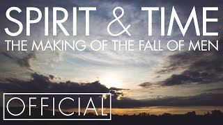 SPIRIT & TIME: Making The Fall of Men [OFFICIAL]