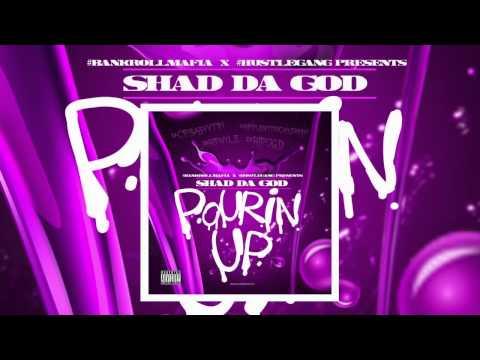 Shad Da God Pourin Up