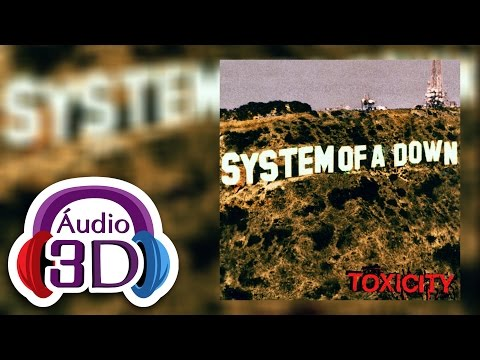 SYSTEM OF A DOWN  Toxicity  AUDIO 3D