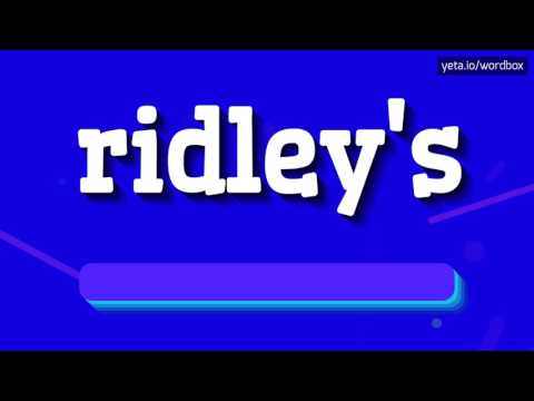 RIDLEY'S - HOW TO PRONOUNCE IT!?