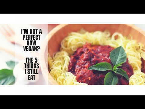 I'M NOT A PERFECT RAW VEGAN || THE 5 THINGS I STILL EAT  || DIET LIFESTYLE