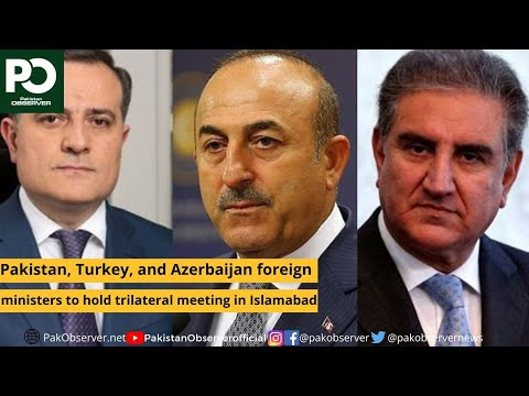 Pakistan, Turkey, and Azerbaijan foreign ministers to hold trilateral meeting | Pakistan Observer