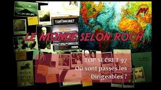 Le Monde selon Roch #06 - Top Secret 97 : où sont passés les Dirigeables ?