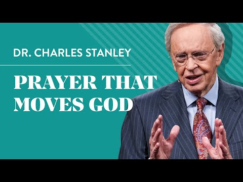Prayer That Moves God – Dr. Charles Stanley