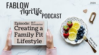 Fablow podcast creating a family fit lifestyle - episode blt newsletter