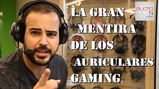 AURICULARES GAMING. LA GRAN MENTIRA