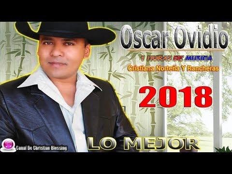 Oscar Ovidio - 1 Horas De Musica Cristiana Norteña Y Rancheras 2018