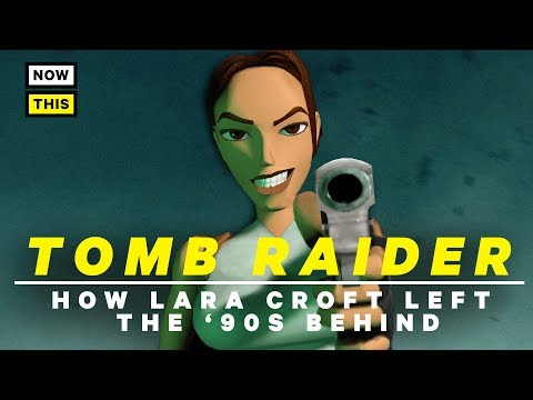 Tomb Raider: How Lara Croft Left the '90s Behind | NowThis