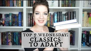 Classics to Modernly Adapt | Top 5 Wednesday