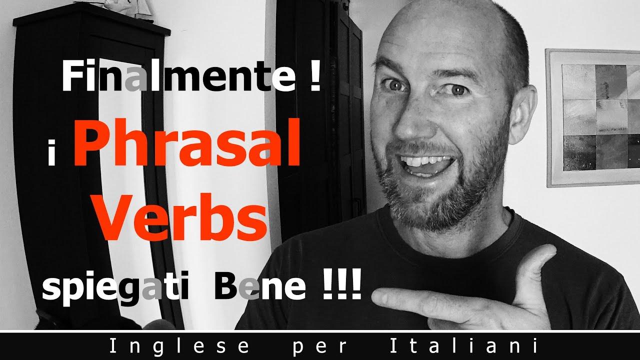 Finalmente...i Phrasal Verbs spiegati Bene!