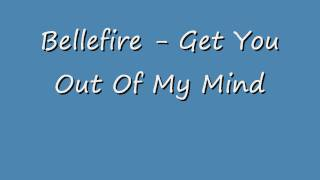 Bellefire - Get You Out Of My Mind