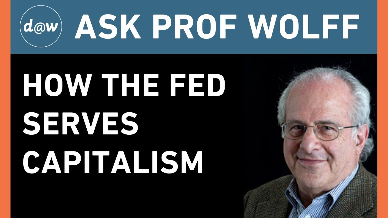 AskProfWolff: How the Fed Serves Capitalism