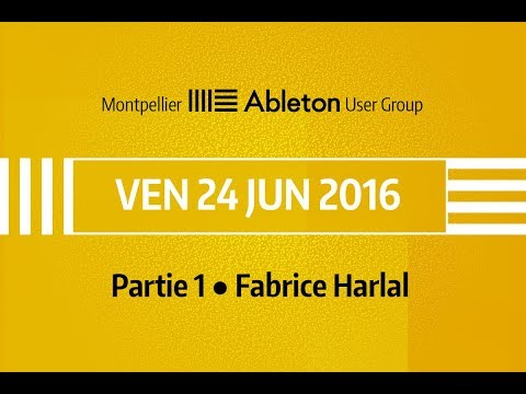 Montpellier Ableton User Group - 24 Juin 2016