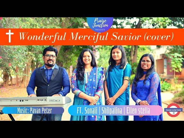 Wonderful Merciful Savior, A Praise Junction Cover || Selah || Ft. Sonali, Shilpalina, Ellen Stella