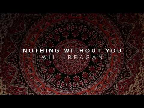 Nothing Without You (feat. Will Reagan)