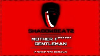 ShadowBeatz - Mother F****** Gentleman (A Remix of Psy