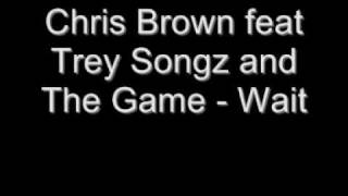 Chris Brown feat Trey Songz and The Game - Wait Lyrics