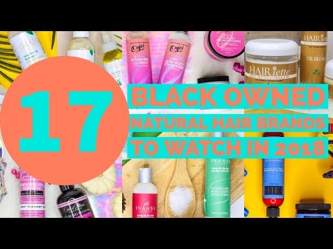 17 Black Owned Natural Hair Brands to Watch in 2018