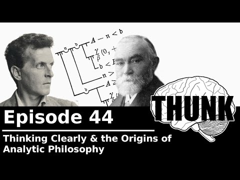 THUNK - 44. Thinking Clearly & the Origins of Analytic Philosophy