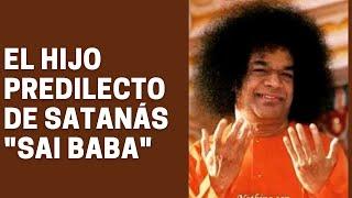 """El hijo predilecto de Satanás """"Sai Baba"""""""