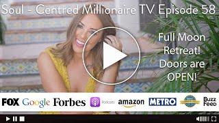 Soul - Centred Millionaire TV Episode 58 - Full Moon Retreat! Doors are OPEN!