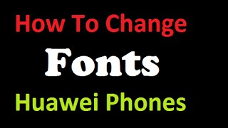 How To Change Font on Mate7 and Other Huawei Phones