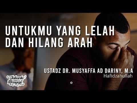 Untukmu Yang Lelah Dan Hilang Arah - Ustadz Dr. Musyaffa Ad-Dariny, M.A.