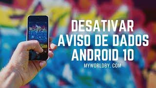 [Tutorial] Desativar Aviso de Dados Android 10 - Remover [By] Thierry