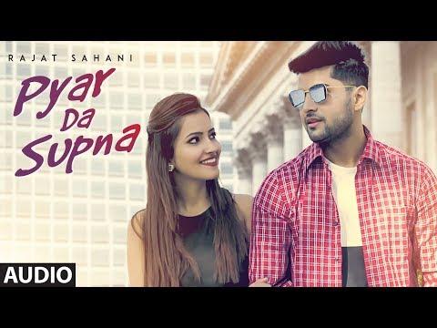 Pyar Da Supna (Full Audio Song) Rajat Sahani | Akshay Upadhyay | Latest Punjabi Songs 2018