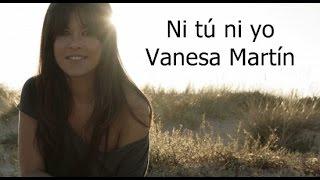 Vanesa Martín  - Ni tú ni yo (con letra)
