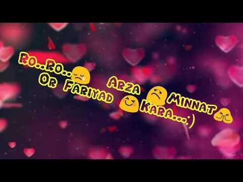 NEW WHATSAPP STATUS | ro ro arza minat faryad kara |  ROMANTIC SONG 2017