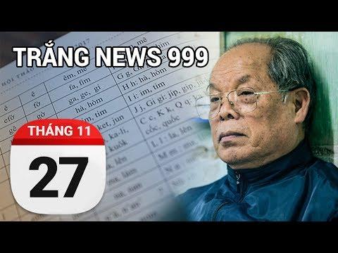 Học chữ cái tiến mới, người Việt có được lợi lộc gì đâu...|TRẮNG NEWS 999| 27/11/2017