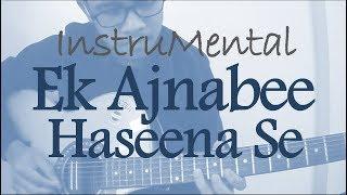 Ek Ajnabee Haseena Se | Guitar Cover | On Cam
