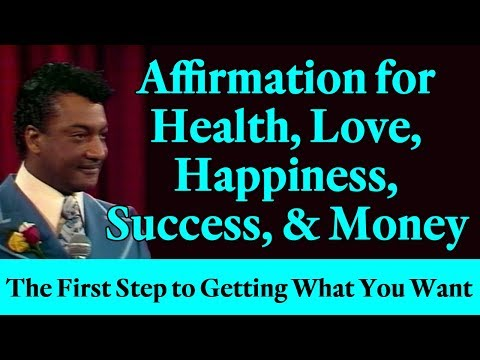 Affirmation for Health, Love, Happiness, Success & Money (The First Step to Getting What You Want)