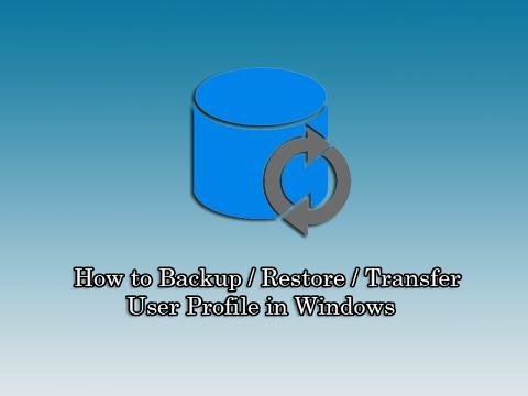 How to Backup / Restore  / Transfer User Profile in Windows