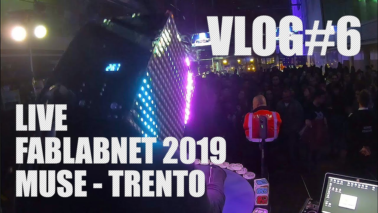 VLOG#6 LIVE TRENTO #MUSE #FabLabBigFest 2019
