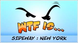 ► WTF Is... - Sideway : New York ?