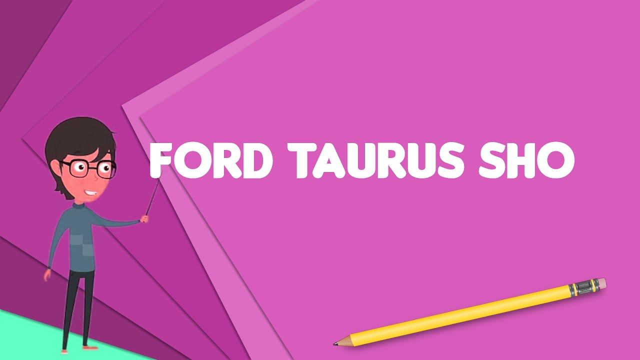 What Is Ford Taurus Sho Explain Ford Taurus Sho Define Ford Taurus
