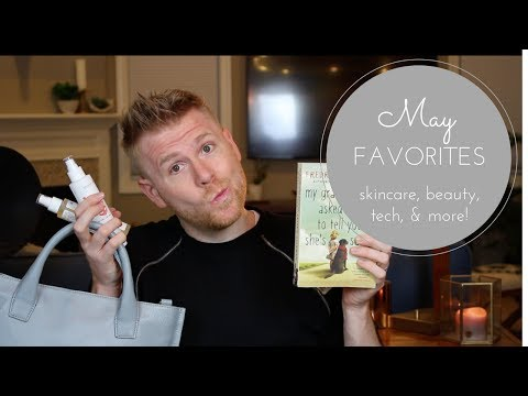 May Favorites: Skincare, Beauty, Books, Tech, and More!