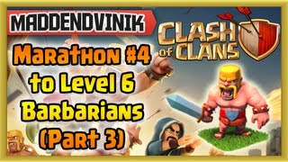 Clash of Clans - Marathon #4 - Level 6 Barbarians (Part 3) (Gameplay Commentary)