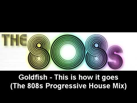 Goldfish - This is how it goes (The 808s Prog House Mix)