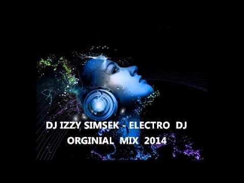 DJ IZZY SIMSEK - ELECTRO DJ ( ORGINIAL MIX 2014 )