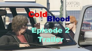 Cold Blood : Episode 2 Trailer (Grand Theft Auto V Machinima)