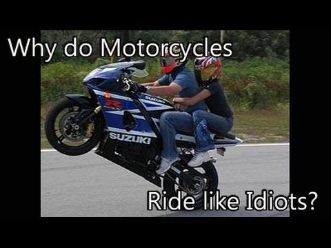 Why do Motorcycles Ride Like Idiots?