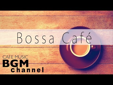 Bossa Nova Cafe Music - Relaxing Jazz Music - Instrumental Music For Work & Study