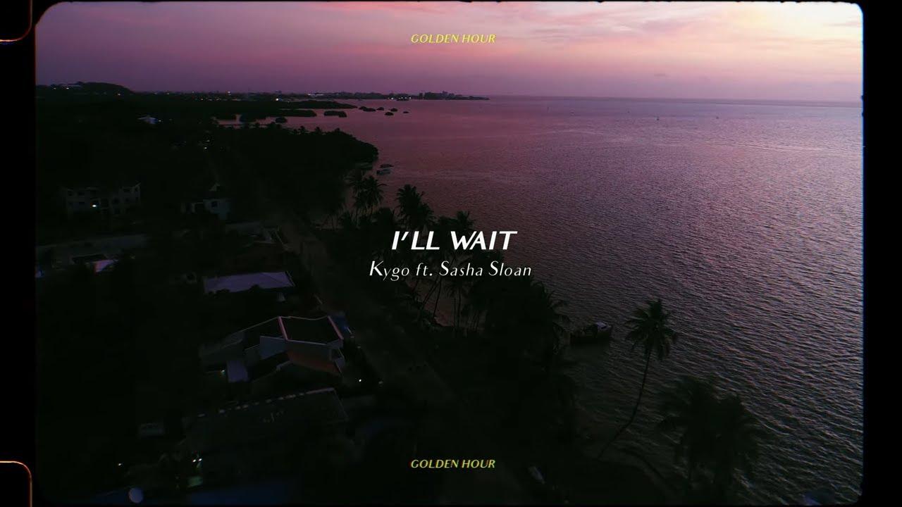 Kygo - I'll Wait w/ Sasha Sloan (Official Audio)