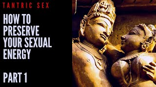 How to preserve your sexual energy - Tantric sex - Part 1