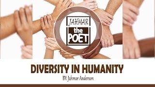 Diversity in Humanity     SPOKEN POETRY VIDEO - JAHMARthePOET