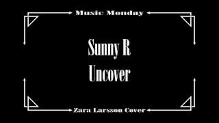 Repeat youtube video Sunny R - Uncover (Zara Larsson)