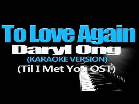 TO LOVE AGAIN - Daryl Ong (KARAOKE VERSION) - LOWER KEY
